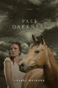 Past Darkness by Laurel Woiwode